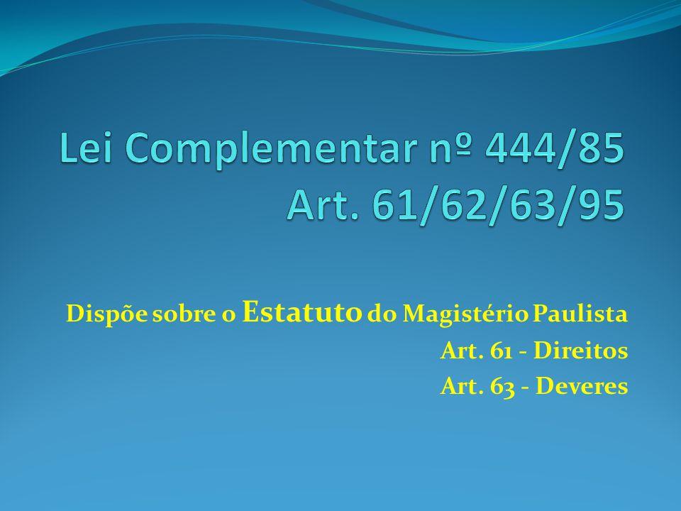 Lei Complementar nº 444/85 Art. 61/62/63/95