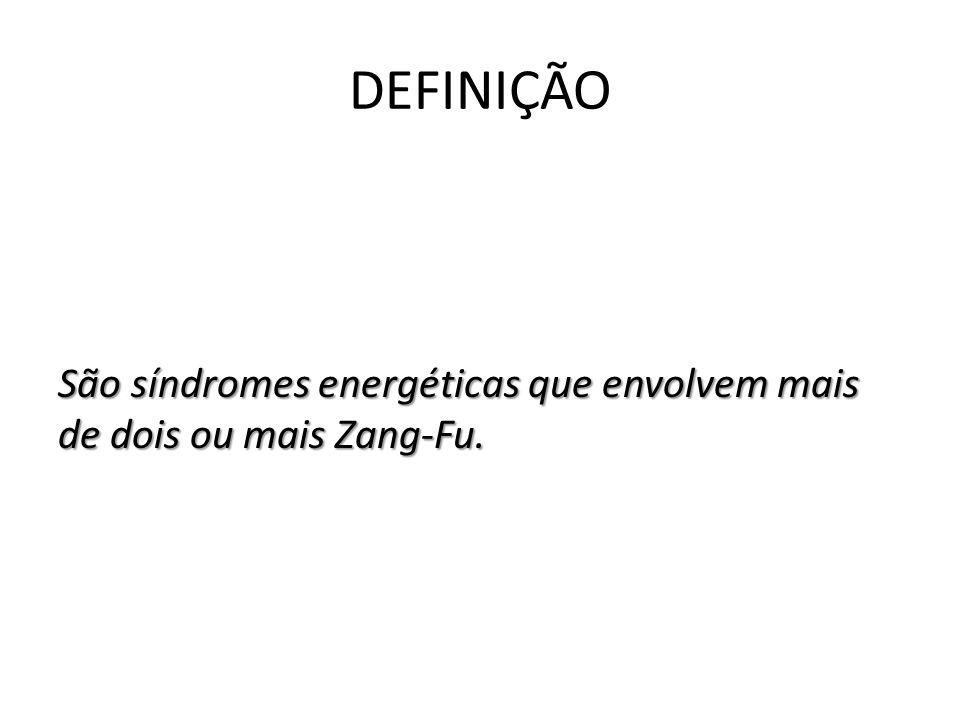 DEFINIÇÃO São síndromes energéticas que envolvem mais de dois ou mais Zang-Fu.
