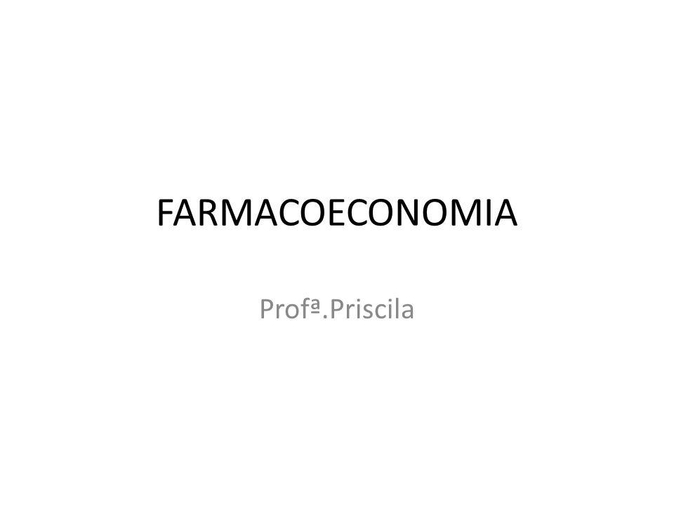 FARMACOECONOMIA Profª.Priscila