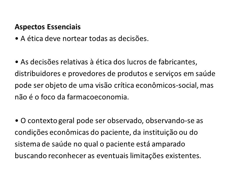 Aspectos Essenciais • A ética deve nortear todas as decisões