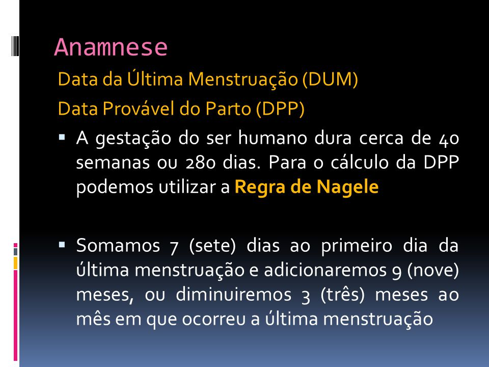Anamnese Data da Última Menstruação (DUM) Data Provável do Parto (DPP)