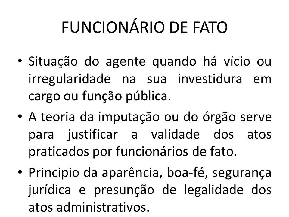 FUNCIONÁRIO DE FATO Situação do agente quando há vício ou irregularidade na sua investidura em cargo ou função pública.
