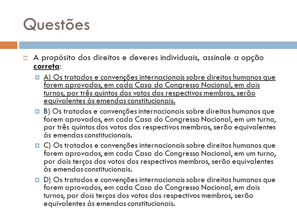 Questões A propósito dos direitos e deveres individuais, assinale a opção correta: