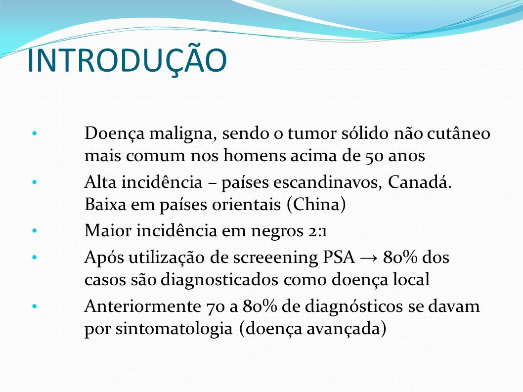 INTRODUÇÃO Doença maligna, sendo o tumor sólido não cutâneo mais comum nos homens acima de 50 anos.