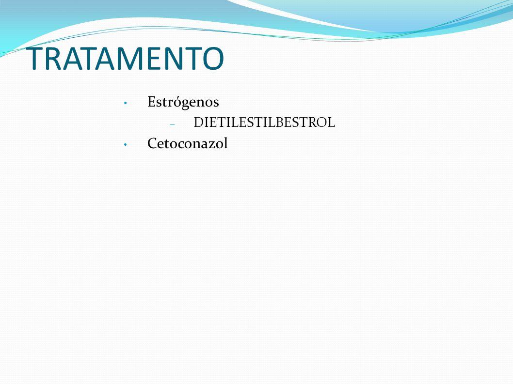 TRATAMENTO Estrógenos DIETILESTILBESTROL Cetoconazol
