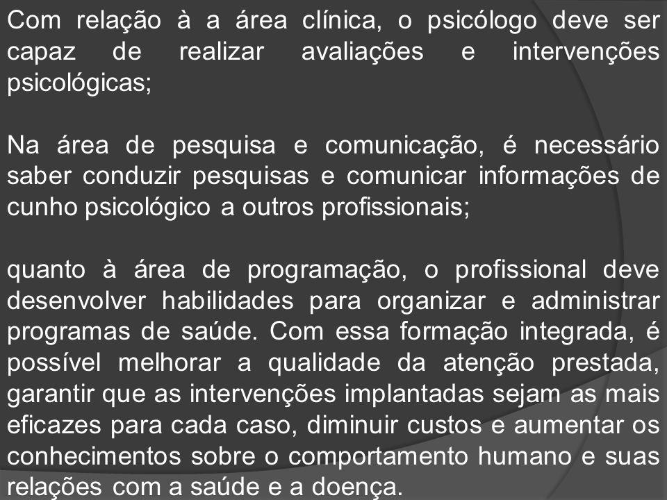 Com relação à a área clínica, o psicólogo deve ser capaz de realizar avaliações e intervenções psicológicas;