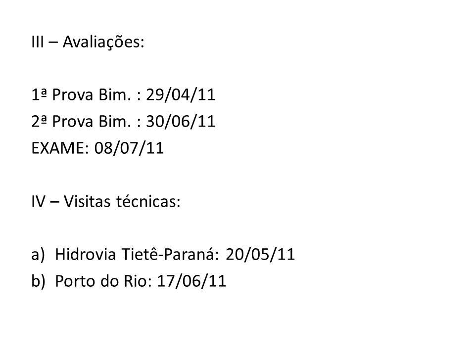 III – Avaliações: 1ª Prova Bim. : 29/04/11. 2ª Prova Bim. : 30/06/11. EXAME: 08/07/11. IV – Visitas técnicas: