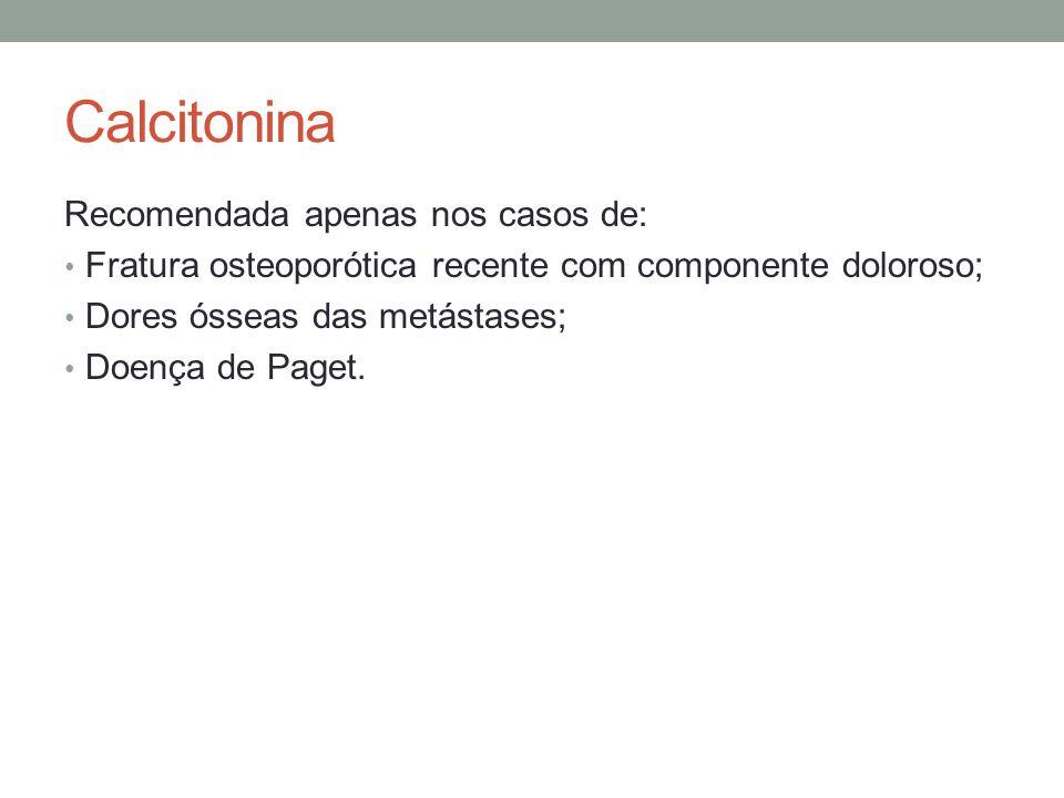 Calcitonina Recomendada apenas nos casos de: