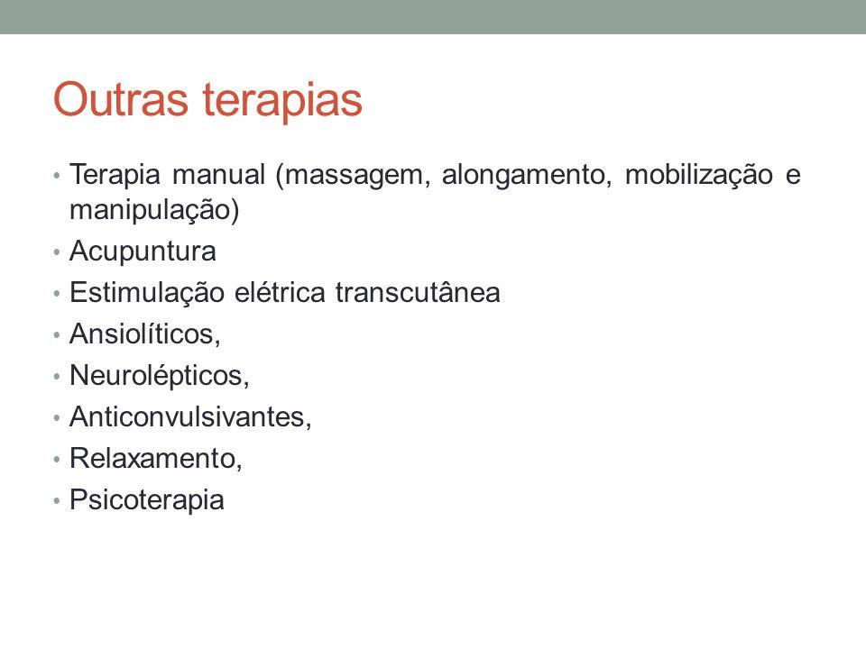 Outras terapias Terapia manual (massagem, alongamento, mobilização e manipulação) Acupuntura. Estimulação elétrica transcutânea.