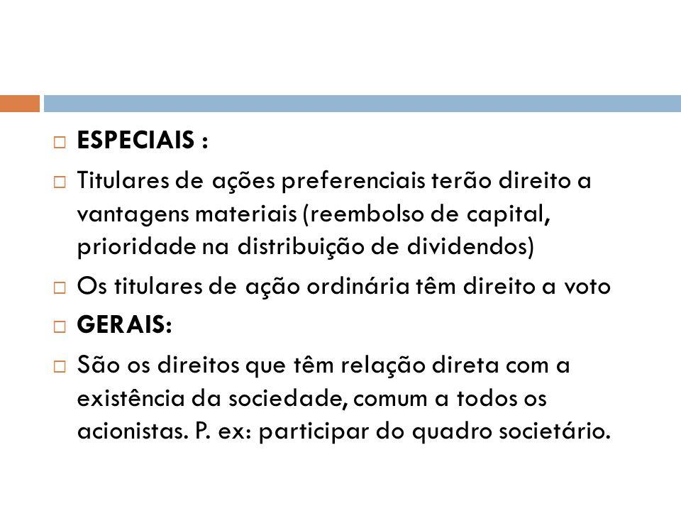 ESPECIAIS : Titulares de ações preferenciais terão direito a vantagens materiais (reembolso de capital, prioridade na distribuição de dividendos)