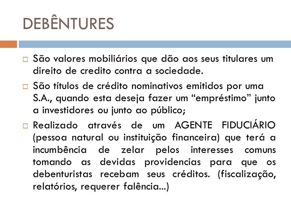 DEBÊNTURES São valores mobiliários que dão aos seus titulares um direito de credito contra a sociedade.