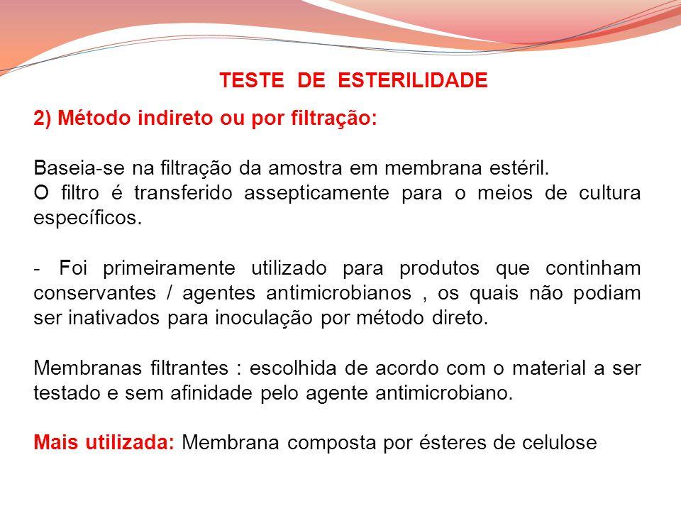 TESTE DE ESTERILIDADE 2) Método indireto ou por filtração: Baseia-se na filtração da amostra em membrana estéril.