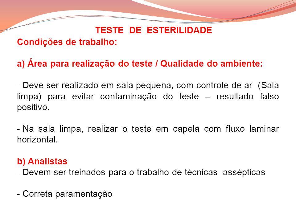 TESTE DE ESTERILIDADE Condições de trabalho: a) Área para realização do teste / Qualidade do ambiente: