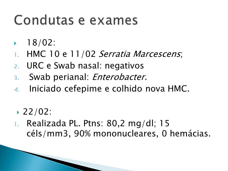Condutas e exames 18/02: HMC 10 e 11/02 Serratia Marcescens;
