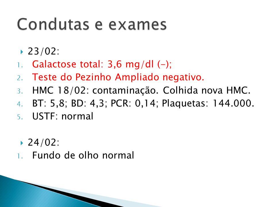 Condutas e exames 23/02: Galactose total: 3,6 mg/dl (-);