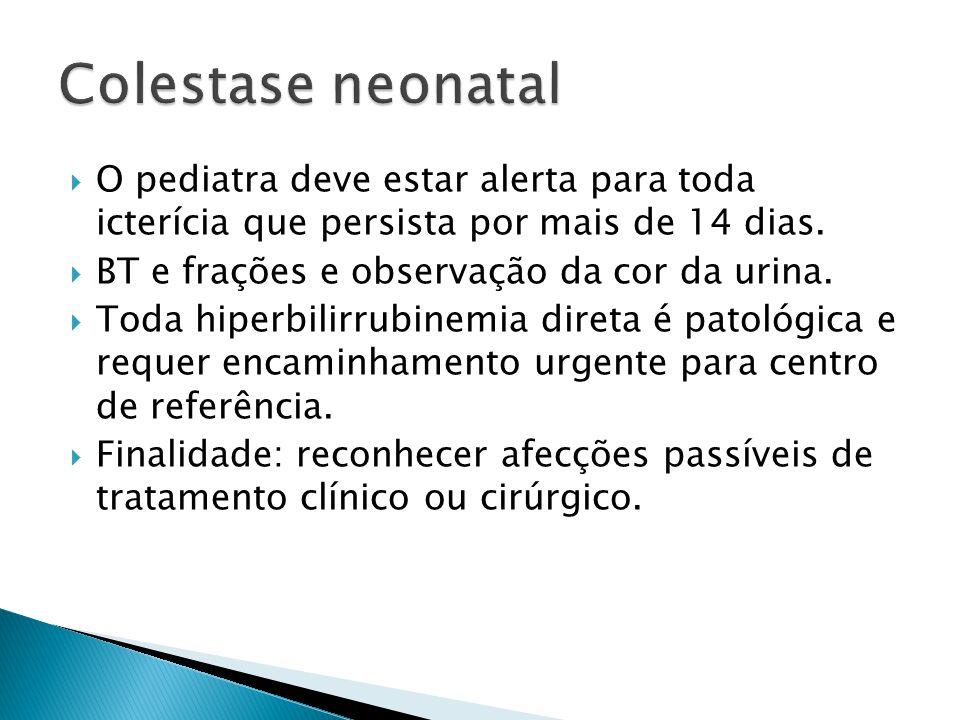 Colestase neonatal O pediatra deve estar alerta para toda icterícia que persista por mais de 14 dias.