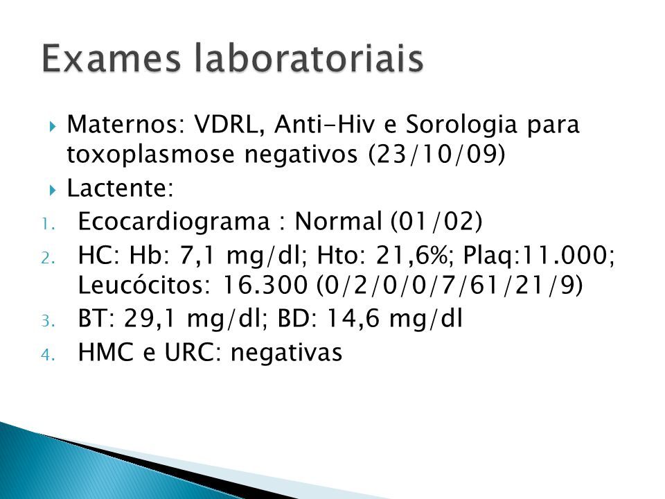 Exames laboratoriais Maternos: VDRL, Anti-Hiv e Sorologia para toxoplasmose negativos (23/10/09) Lactente: