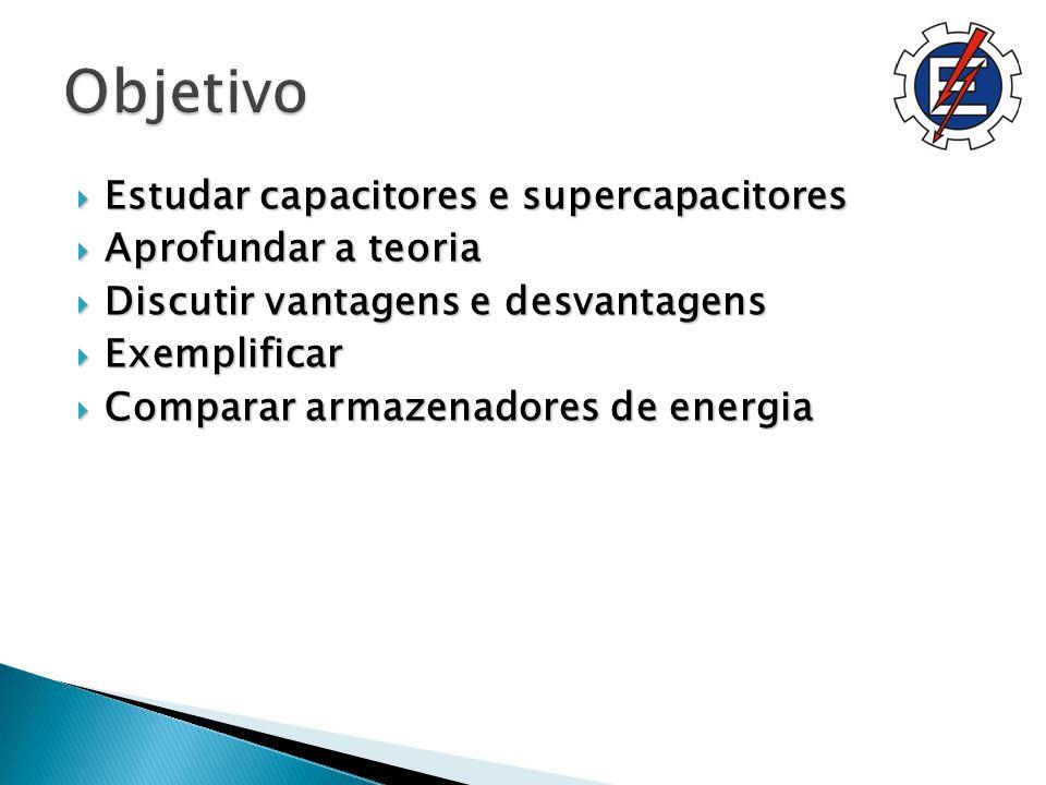 Objetivo Estudar capacitores e supercapacitores Aprofundar a teoria