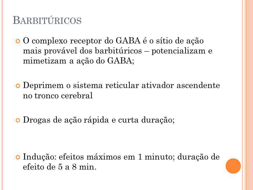 Barbitúricos O complexo receptor do GABA é o sítio de ação mais provável dos barbitúricos – potencializam e mimetizam a ação do GABA;
