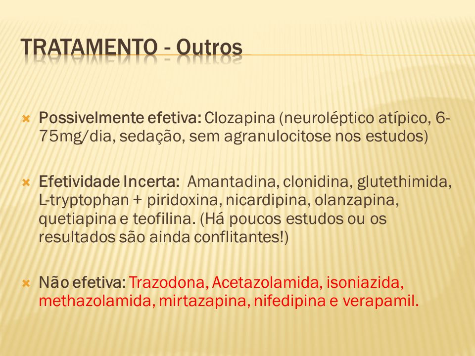 Tratamento - Outros Possivelmente efetiva: Clozapina (neuroléptico atípico, 6-75mg/dia, sedação, sem agranulocitose nos estudos)