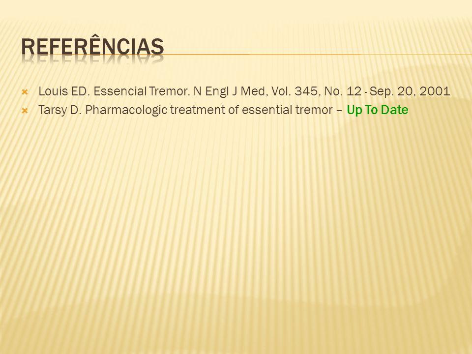 Referências Louis ED. Essencial Tremor. N Engl J Med, Vol. 345, No. 12 · Sep. 20, 2001.