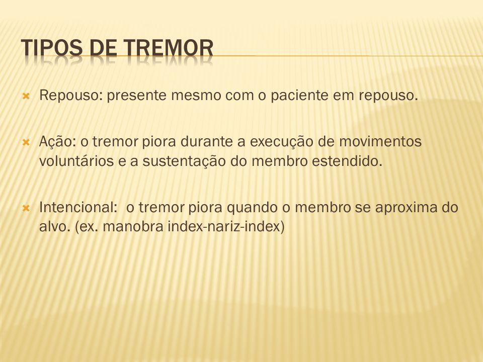 Tipos de Tremor Repouso: presente mesmo com o paciente em repouso.