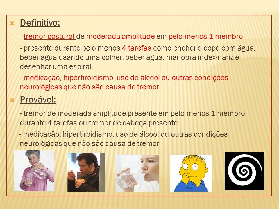 - tremor postural de moderada amplitude em pelo menos 1 membro