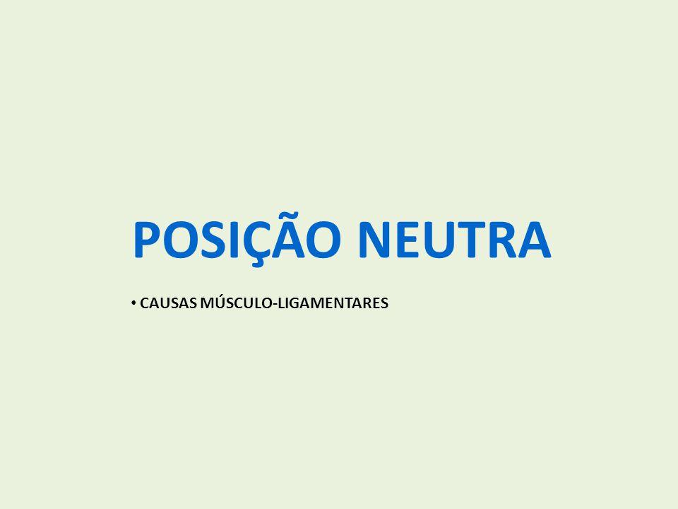 POSIÇÃO NEUTRA CAUSAS MÚSCULO-LIGAMENTARES