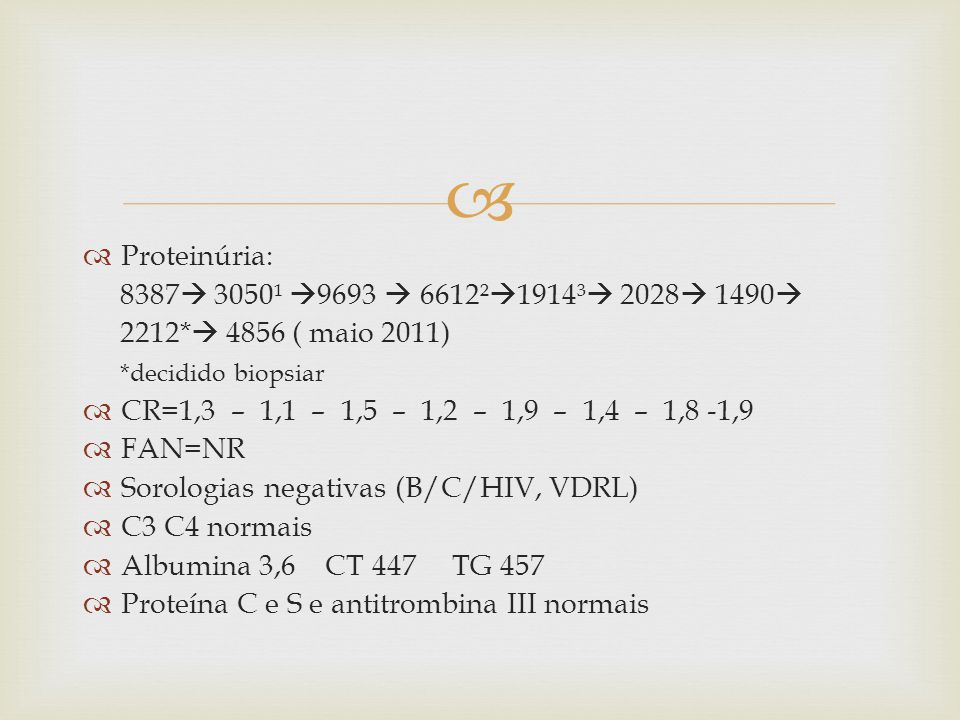 Proteinúria: 8387 3050¹ 9693  6612²1914³ 2028 1490 2212* 4856 ( maio 2011) *decidido biopsiar.