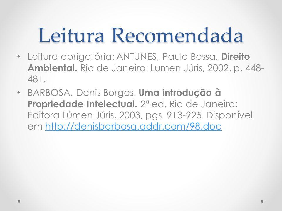 Leitura Recomendada Leitura obrigatória: ANTUNES, Paulo Bessa. Direito Ambiental. Rio de Janeiro: Lumen Júris, 2002. p. 448-481.