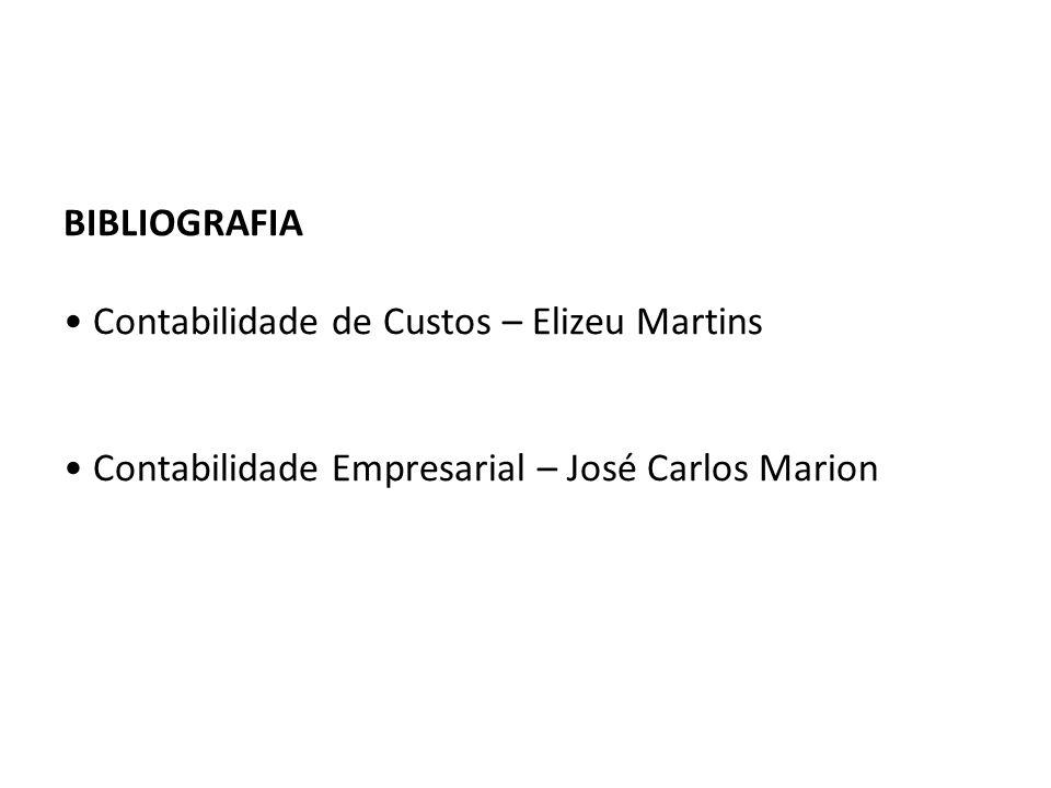 BIBLIOGRAFIA • Contabilidade de Custos – Elizeu Martins • Contabilidade Empresarial – José Carlos Marion