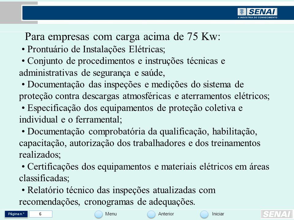 Para empresas com carga acima de 75 Kw: • Prontuário de Instalações Elétricas; • Conjunto de procedimentos e instruções técnicas e administrativas de segurança e saúde, • Documentação das inspeções e medições do sistema de proteção contra descargas atmosféricas e aterramentos elétricos; • Especificação dos equipamentos de proteção coletiva e individual e o ferramental; • Documentação comprobatória da qualificação, habilitação, capacitação, autorização dos trabalhadores e dos treinamentos realizados; • Certificações dos equipamentos e materiais elétricos em áreas classificadas; • Relatório técnico das inspeções atualizadas com recomendações, cronogramas de adequações.