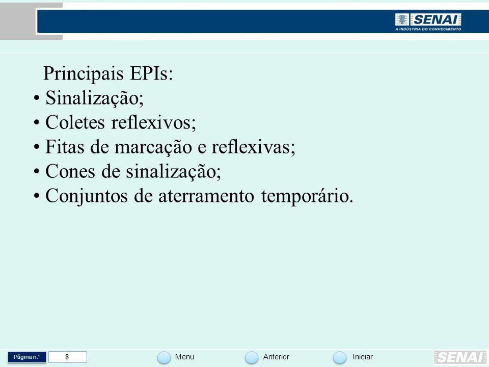 Principais EPIs: • Sinalização; • Coletes reflexivos; • Fitas de marcação e reflexivas; • Cones de sinalização; • Conjuntos de aterramento temporário.