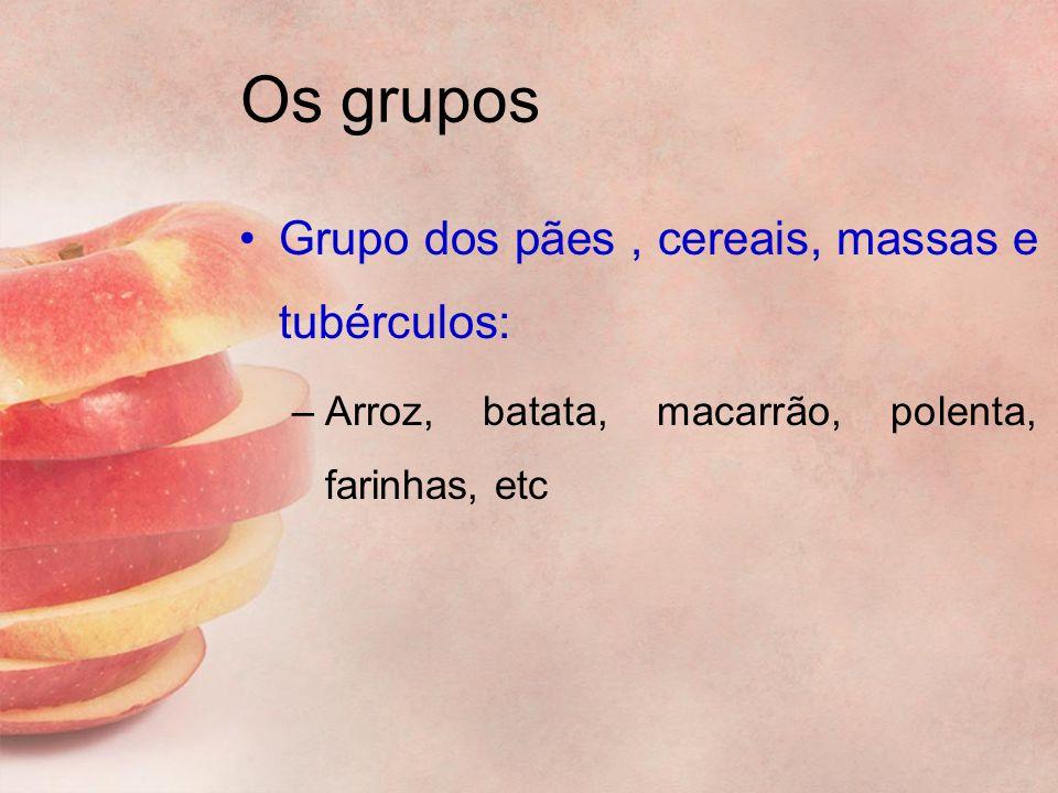 Os grupos Grupo dos pães , cereais, massas e tubérculos: