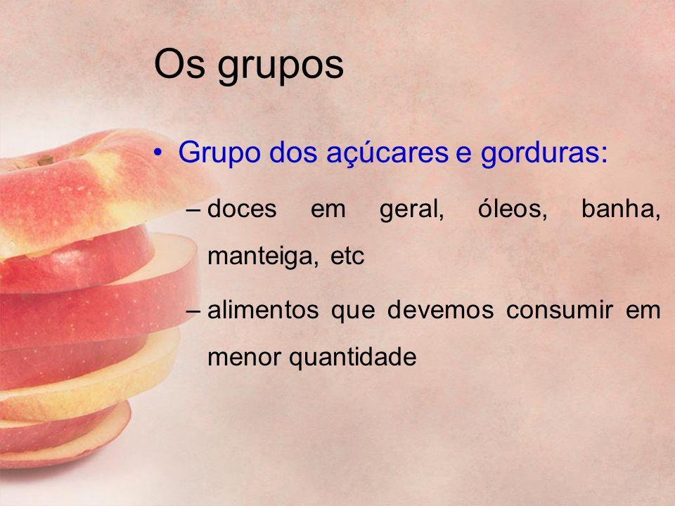 Os grupos Grupo dos açúcares e gorduras: