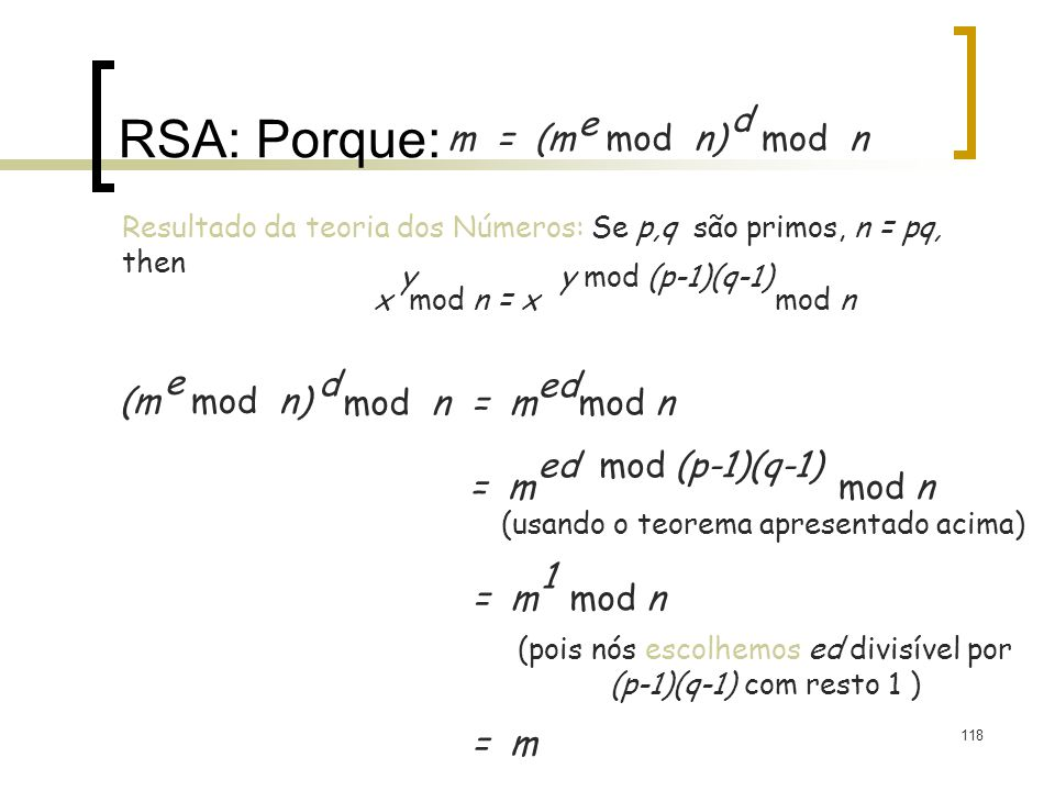 RSA: Porque: m = (m mod n) e mod n d (m mod n) e mod n = m mod n d ed