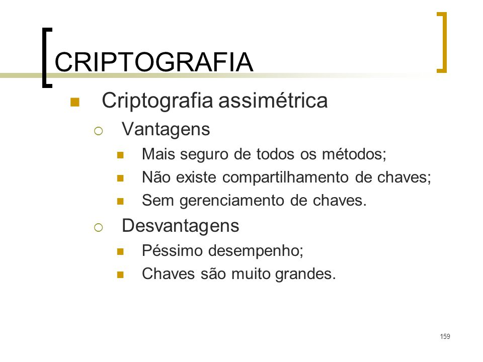 CRIPTOGRAFIA Criptografia assimétrica Vantagens Desvantagens