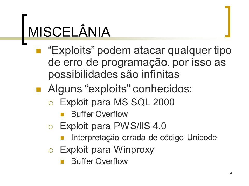 MISCELÂNIA Exploits podem atacar qualquer tipo de erro de programação, por isso as possibilidades são infinitas.