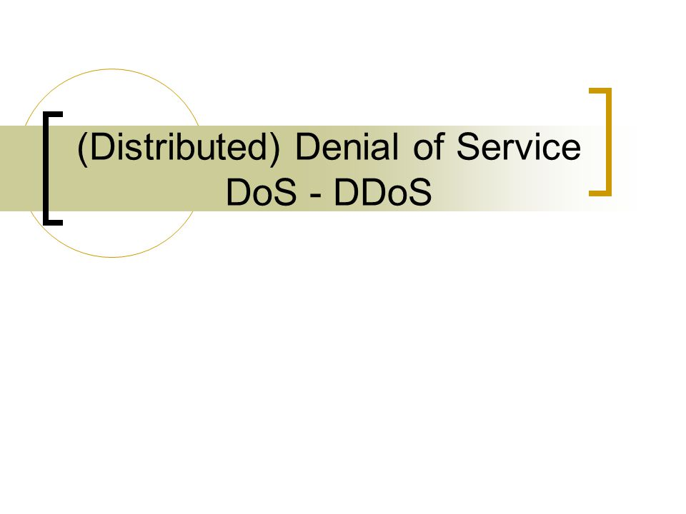 (Distributed) Denial of Service DoS - DDoS
