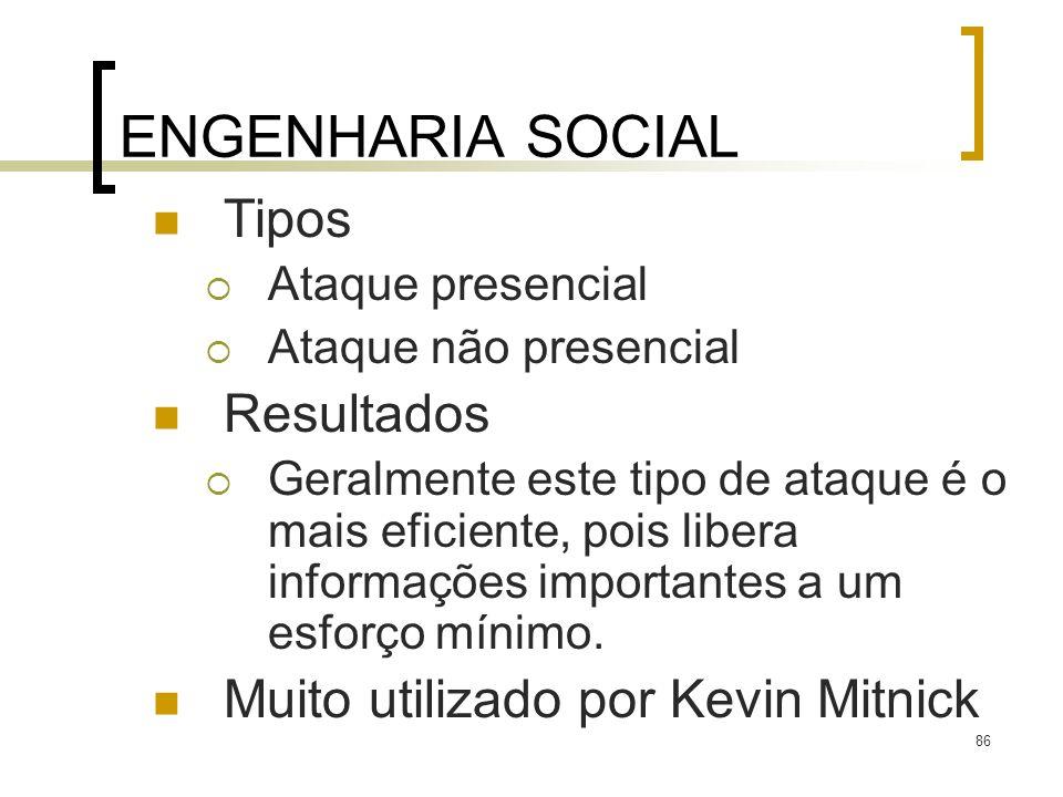 ENGENHARIA SOCIAL Tipos Resultados Muito utilizado por Kevin Mitnick