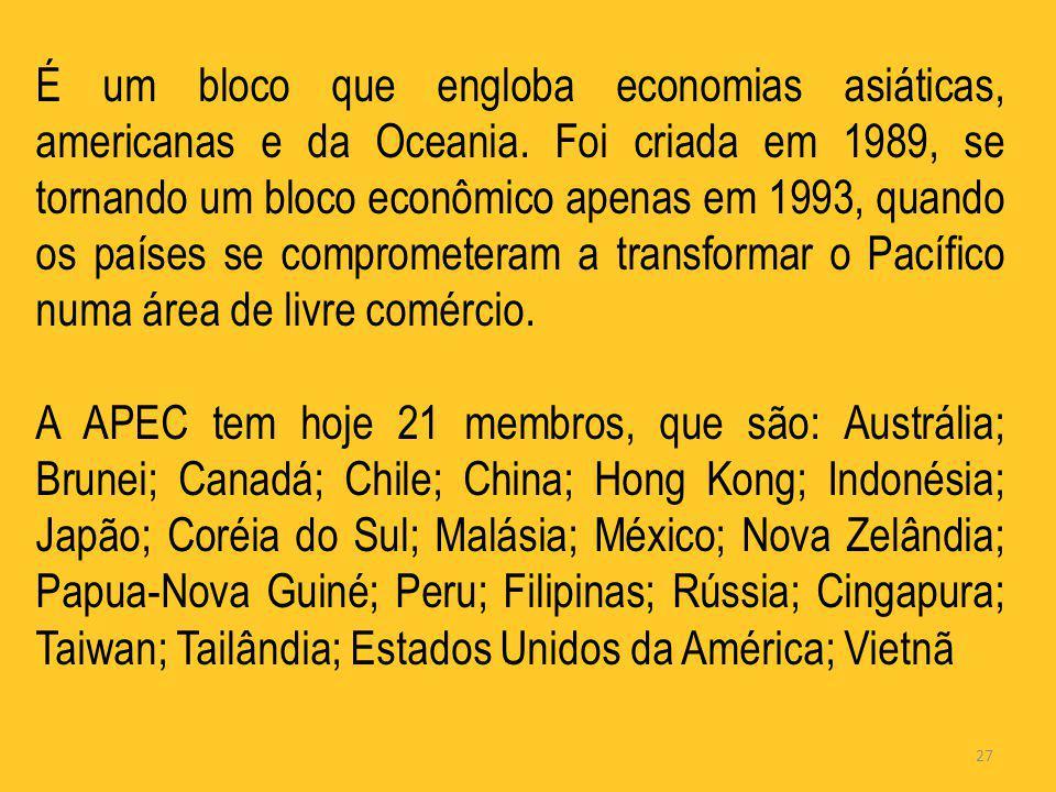 É um bloco que engloba economias asiáticas, americanas e da Oceania