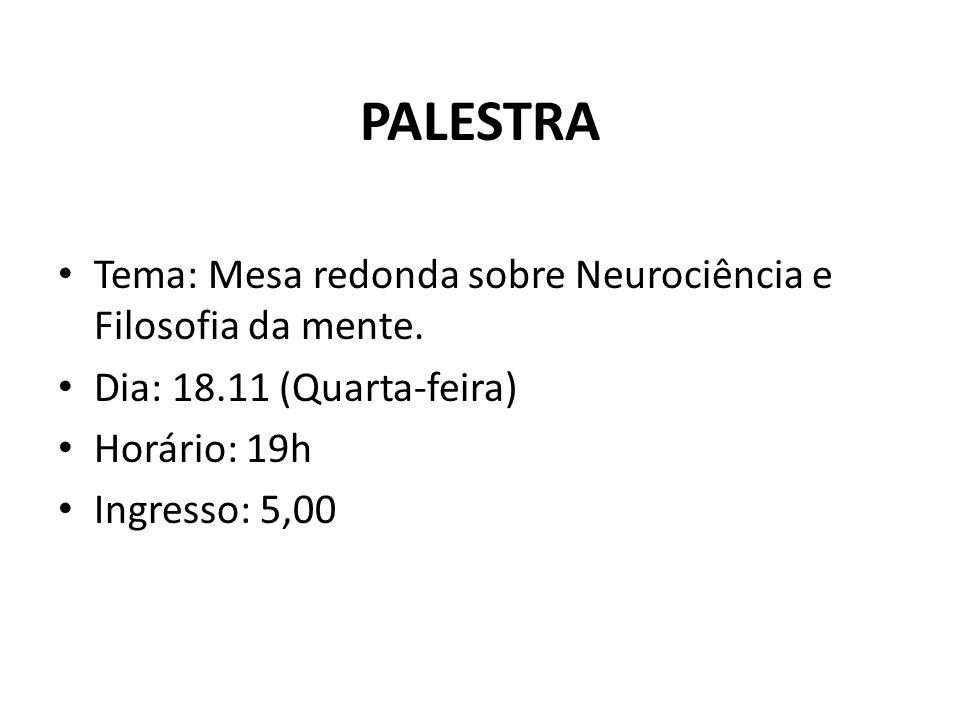 PALESTRA Tema: Mesa redonda sobre Neurociência e Filosofia da mente.