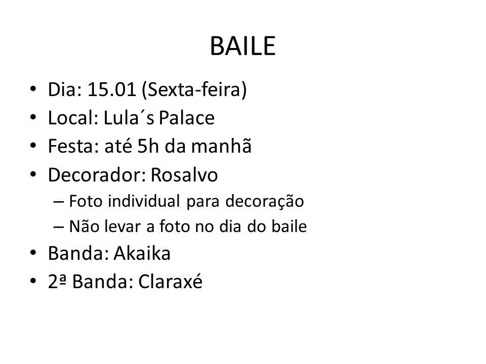 BAILE Dia: 15.01 (Sexta-feira) Local: Lula´s Palace
