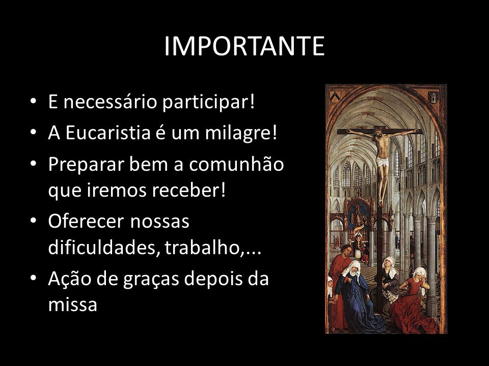 IMPORTANTE E necessário participar! A Eucaristia é um milagre!