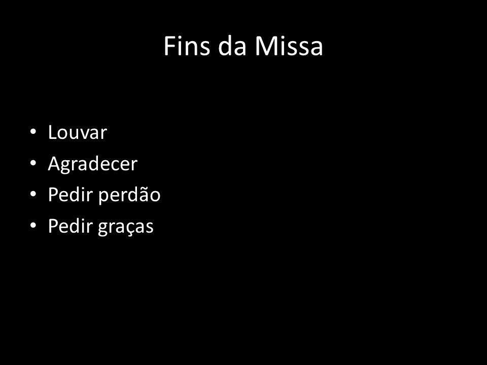 Fins da Missa Louvar Agradecer Pedir perdão Pedir graças