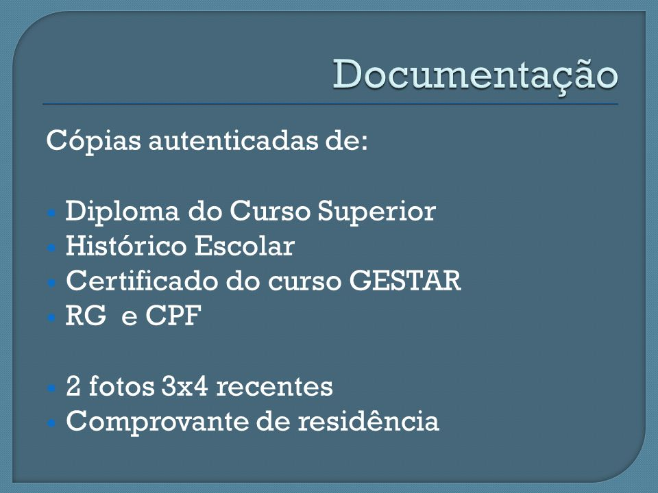 Documentação Cópias autenticadas de: Diploma do Curso Superior