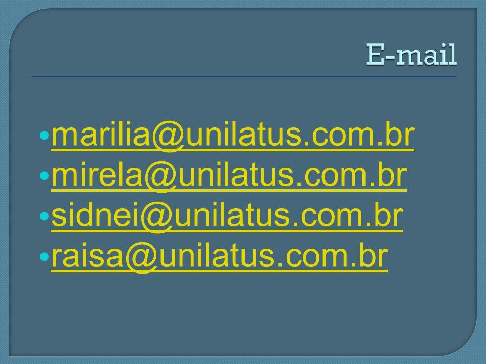 marilia@unilatus.com.br mirela@unilatus.com.br sidnei@unilatus.com.br
