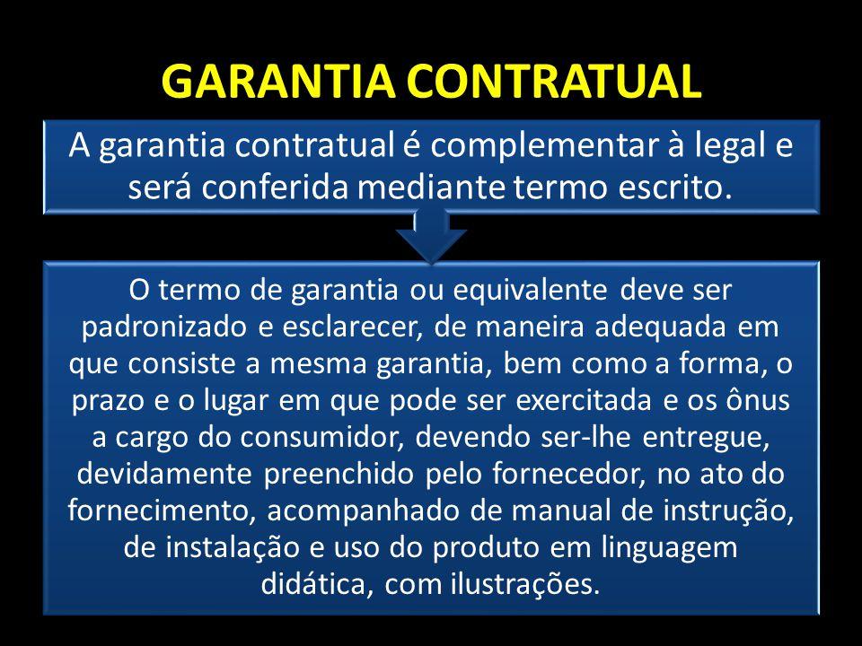 GARANTIA CONTRATUAL A garantia contratual é complementar à legal e será conferida mediante termo escrito.