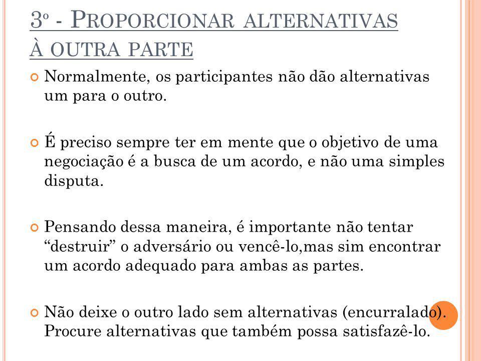 3º - Proporcionar alternativas à outra parte