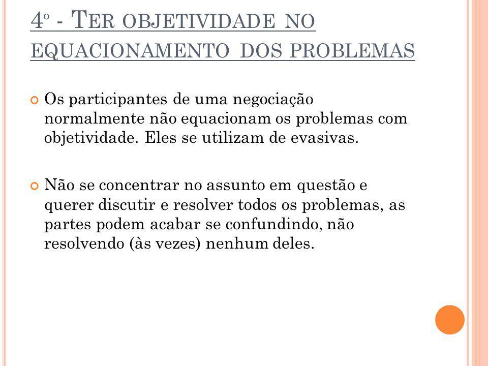 4º - Ter objetividade no equacionamento dos problemas